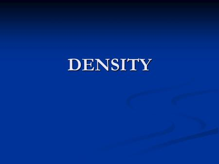 DENSITY WHAT IS DENSITY? Density is defined as the mass per unit volume. Density is defined as the mass per unit volume. In other words, its how much.