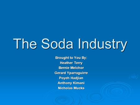 The Soda Industry Brought to You By: Heather Terry Bernie Melchor