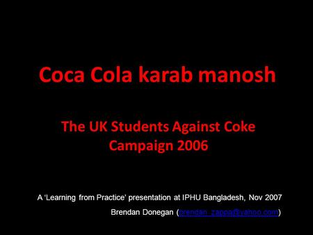 Coca Cola karab manosh The UK Students Against Coke Campaign 2006 Brendan Donegan A 'Learning from Practice'
