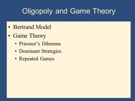 Bertrand Model Game Theory Prisoner's Dilemma Dominant Strategies Repeated Games Oligopoly and Game Theory.