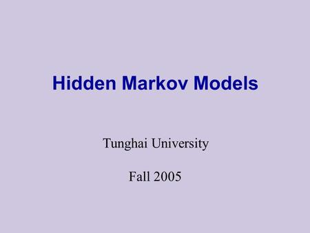 Hidden Markov Models Tunghai University Fall 2005.