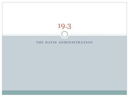 THE DAVIS ADMINISTRATION 19.3. The Davis Administration's Policies Governor Edmund J. Davis had the support of the legislature that assembled in April.