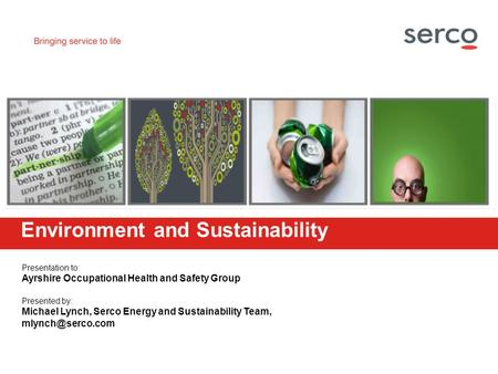 Presentation to: Ayrshire Occupational Health and Safety Group Presented by: Michael Lynch, Serco Energy and Sustainability Team, <strong>Environment</strong>.