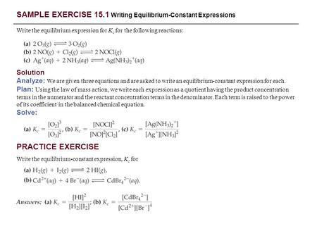 SAMPLE EXERCISE 15.1 Writing Equilibrium-Constant Expressions Write the equilibrium expression for K c for the following reactions: Solution Analyze: We.
