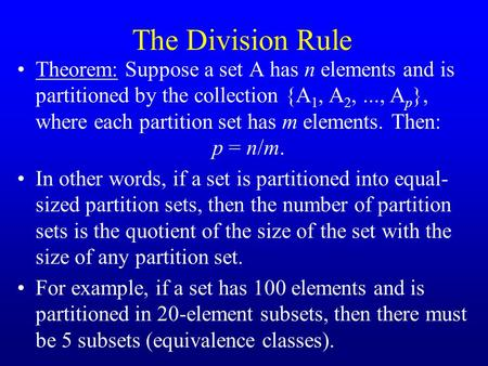 The Division Rule Theorem: Suppose a set A has n elements and is partitioned by the collection {A 1, A 2,..., A p }, where each partition set has m elements.