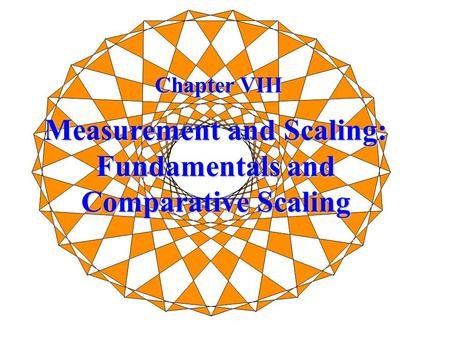 Chapter VIII Measurement and Scaling: Fundamentals and Comparative Scaling.