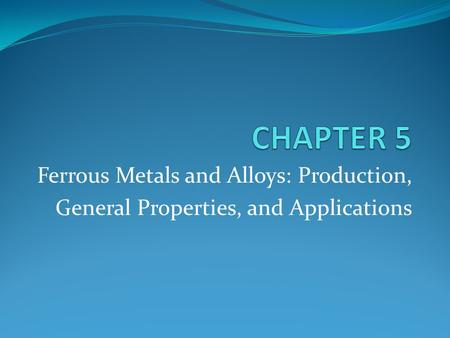 CHAPTER 5 Ferrous Metals and Alloys: Production,