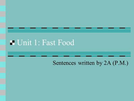 Unit 1: Fast Food Sentences written by 2A (P.M.).