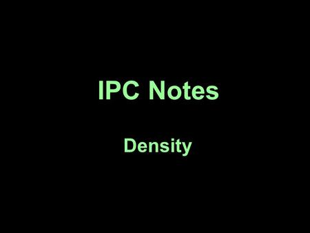 IPC Notes Density. density – the mass of an object per unit volume ex) the density of a substance describes how tightly packed the molecules are.