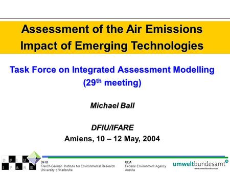 UBA Federal Environment Agency Austria DFIU French-German Institute for Environmental Research University of Karlsruhe Assessment of the Air Emissions.