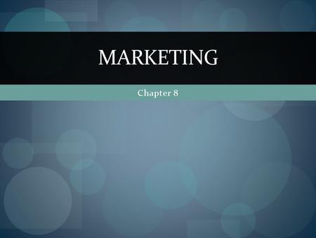 Chapter 8 MARKETING. The 4 P's of Marketing 1. Product 2. Price 3. Place 4. Promotion.