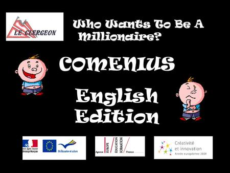 Who Wants To Be A Millionaire? Who Wants To Be A Millionaire? COMENIUS English Edition.