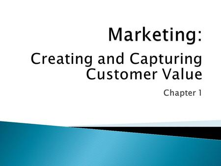 Marketing: Creating and Capturing Customer Value