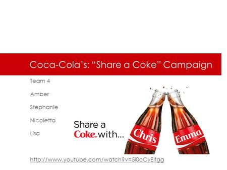 "Coca-Cola's: ""Share a Coke"" Campaign Team 4 Amber Stephanie Nicoletta Lisa"
