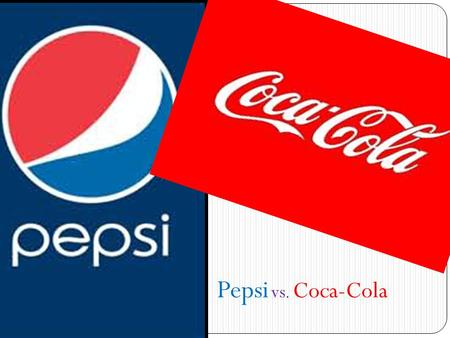 Pepsi vs. Coca-Cola. What is Pepsi and Coca-Cola Pepsi and Coca-Cola are 2 huge companies that manufacture carbonated drinks They are both 2 of the most.