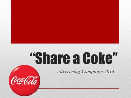 """Share a Coke"" Advertising Campaign 2014."