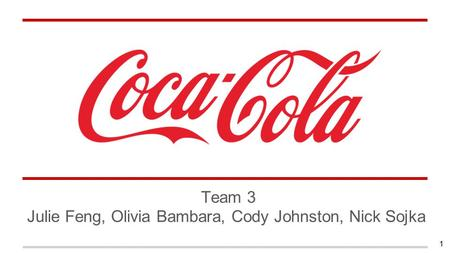 Team 3 Julie Feng, Olivia Bambara, Cody Johnston, Nick Sojka 1.