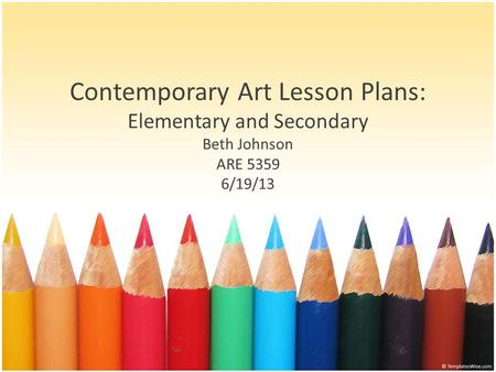 Contemporary Art Lesson Plans: Elementary and Secondary Beth Johnson ARE 5359 6/19/13.