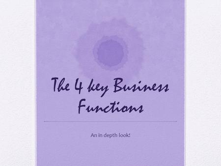 The 4 key Business Functions An in depth look!. Whether it's BIG Business or Small Business…..