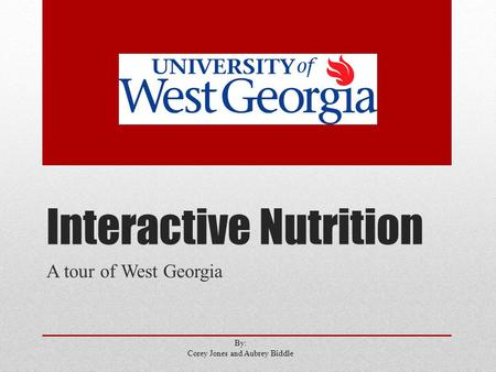 Interactive Nutrition A tour of West Georgia By: Corey Jones and Aubrey Biddle.