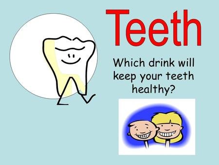 Which drink will keep your teeth healthy?. Plastic cups A selection of drinks Egg shells Somewhere to keep your cups A camera Place each drink inside.