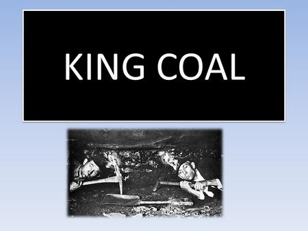 KING COAL. Types of Coal Anthracite- burns hotter and cleaner than other types of coal. Considered to be the highest quality (dark black in color and.