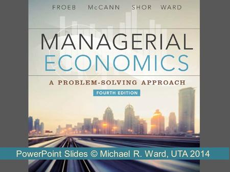 PowerPoint Slides © Michael R. Ward, UTA 2014. Some Theory Background Econ 5313 Lots of formulas and math with this chapter. Trust me, there is a payoff.