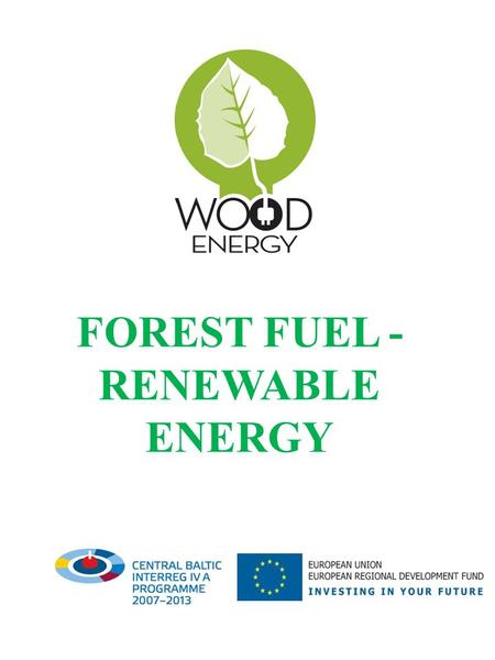 FOREST FUEL - RENEWABLE ENERGY. Renewable energy Today, renewable energy is an important part of the Swedish energy budget. With its share in the energy.