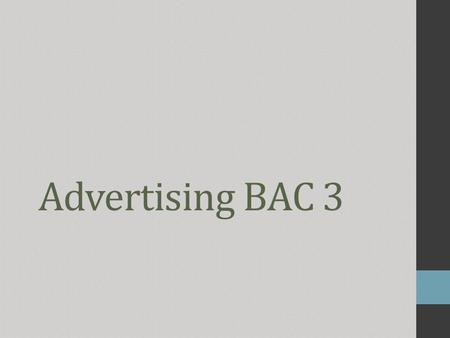 Advertising BAC 3. 1. Course components 1. LECTURES : involving the whole class 2. ORAL PRESENTATIONS : < week 3 until week 10 2 students per presentation.