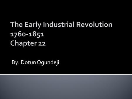 By: Dotun Ogundeji.  Population Growth  Agricultural Revolution  Britain and Continental Europe.