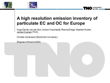A high resolution emission inventory of particulate EC and OC for Europe Hugo Denier van der Gon, Antoon Visschedijk, Rianne Dröge, Maarten Mulder, Jeroen.