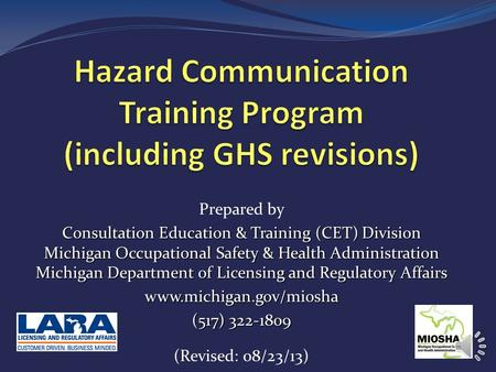 Prepared by Consultation Education & Training (CET) Division Michigan Occupational Safety & Health Administration Michigan Department of Licensing and.