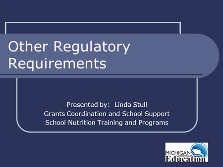 Other Regulatory Requirements Presented by: Linda Stull Grants Coordination and School Support School Nutrition Training and Programs.