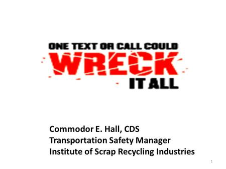 Commodor E. Hall, CDS Transportation Safety Manager Institute of Scrap Recycling Industries 1.
