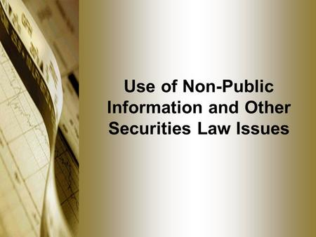 Use of Non-Public Information and Other Securities Law Issues.