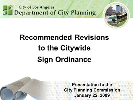 July 2007 Recommended Revisions to the Citywide Sign Ordinance Presentation to the City Planning Commission January 22, 2009.