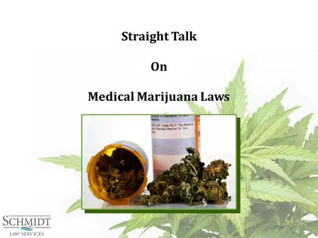 Straight Talk On Medical Marijuana Laws. Controlled Substance Laws State Prohibition 99% of marijuana arrests are under state laws Federal Prohibition.