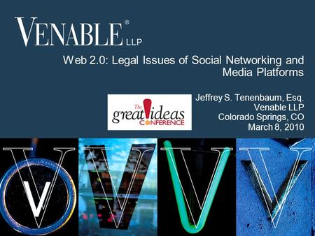 1 © 2008 Venable LLP Web 2.0: Legal Issues of Social Networking and Media Platforms Jeffrey S. Tenenbaum, Esq. Venable LLP Colorado Springs, CO March 8,