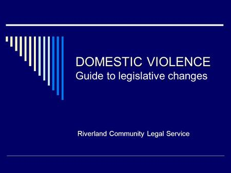 DOMESTIC VIOLENCE DOMESTIC VIOLENCE Guide to legislative changes Riverland Community Legal Service.