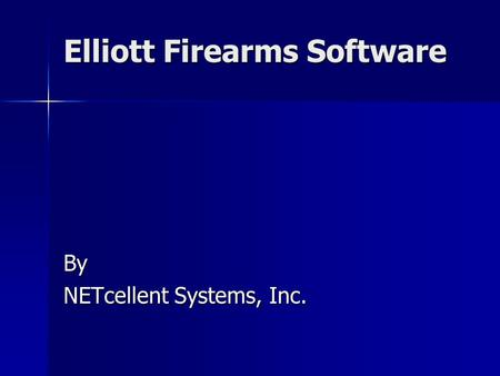 Elliott Firearms Software By NETcellent Systems, Inc.