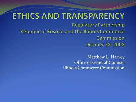 Matthew L. Harvey Office of General Counsel Illinois Commerce Commission.