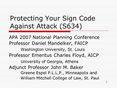 1 Protecting Your Sign Code Against Attack (S634) APA 2007 National Planning Conference Professor Daniel Mandelker, FAICP Washington University, St. Louis.