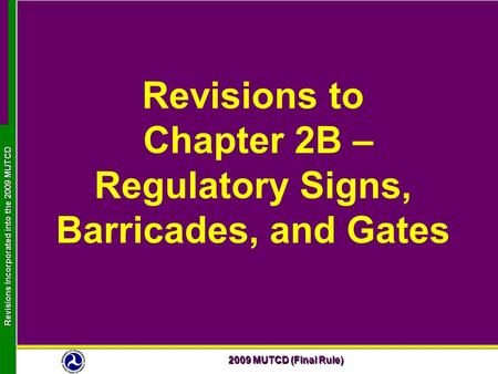 2009 MUTCD (Final Rule) Revisions Incorporated into the 2009 MUTCD Revisions to Chapter 2B – Regulatory Signs, Barricades, and Gates.