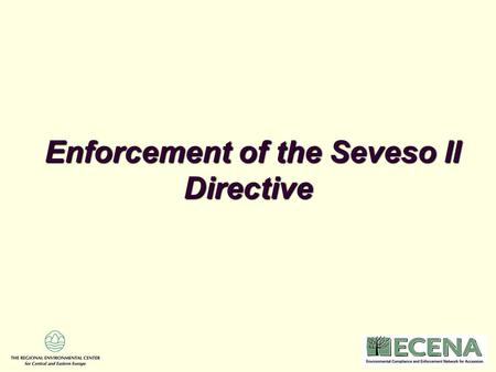 Enforcement of the Seveso II Directive Enforcement of the Seveso II Directive.