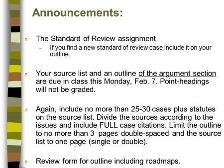 Announcements: n The Standard of Review assignment –If you find a new standard of review case include it on your outline. n Your source list and an outline.
