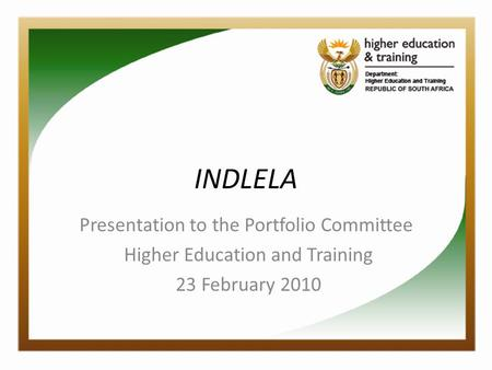 INDLELA Presentation to the Portfolio Committee Higher Education and Training 23 February 2010.