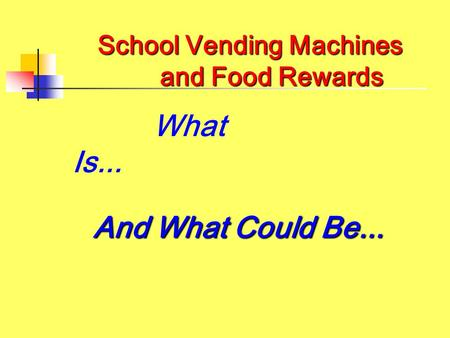 School Vending Machines and Food Rewards And What Could Be... What Is...