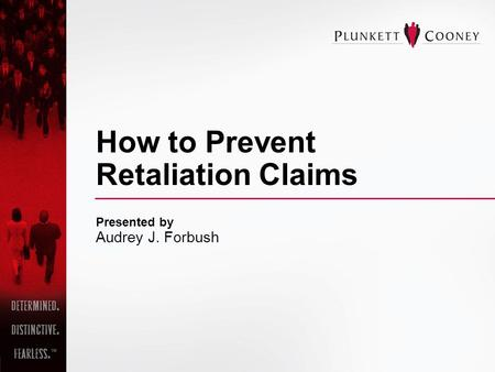 How to Prevent Retaliation Claims Presented by Audrey J. Forbush.