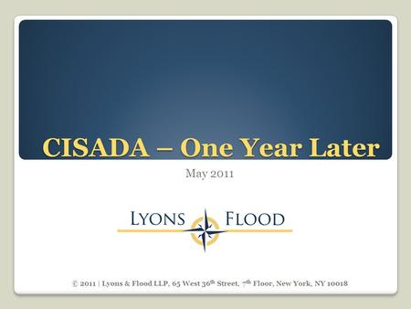 CISADA – One Year Later May 2011 © 2011 | Lyons & Flood LLP, 65 West 36 th Street, 7 th Floor, New York, NY 10018.