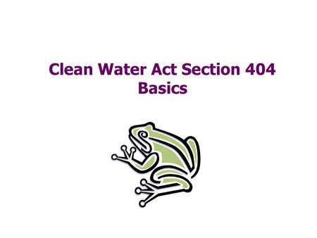Clean Water Act Section 404 Basics Clean Water Act Section 404  Regulates discharges of dredged or fill material into waters of the U.S., including.
